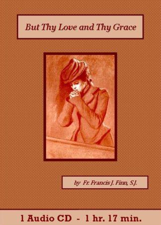 But Thy Love and Thy Grace by Fr. Francis J. Finn, S.J.